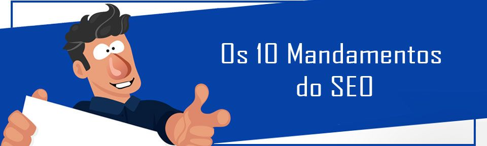Os 10 Mandamentos do SEO