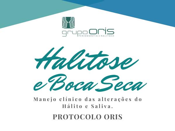 HALITOSE E BOCA SECA MANEJO CLÍNICO DAS ALTERAÇÕES DO HÁLITO E SALIVA - PROTOCOLO ORIS.